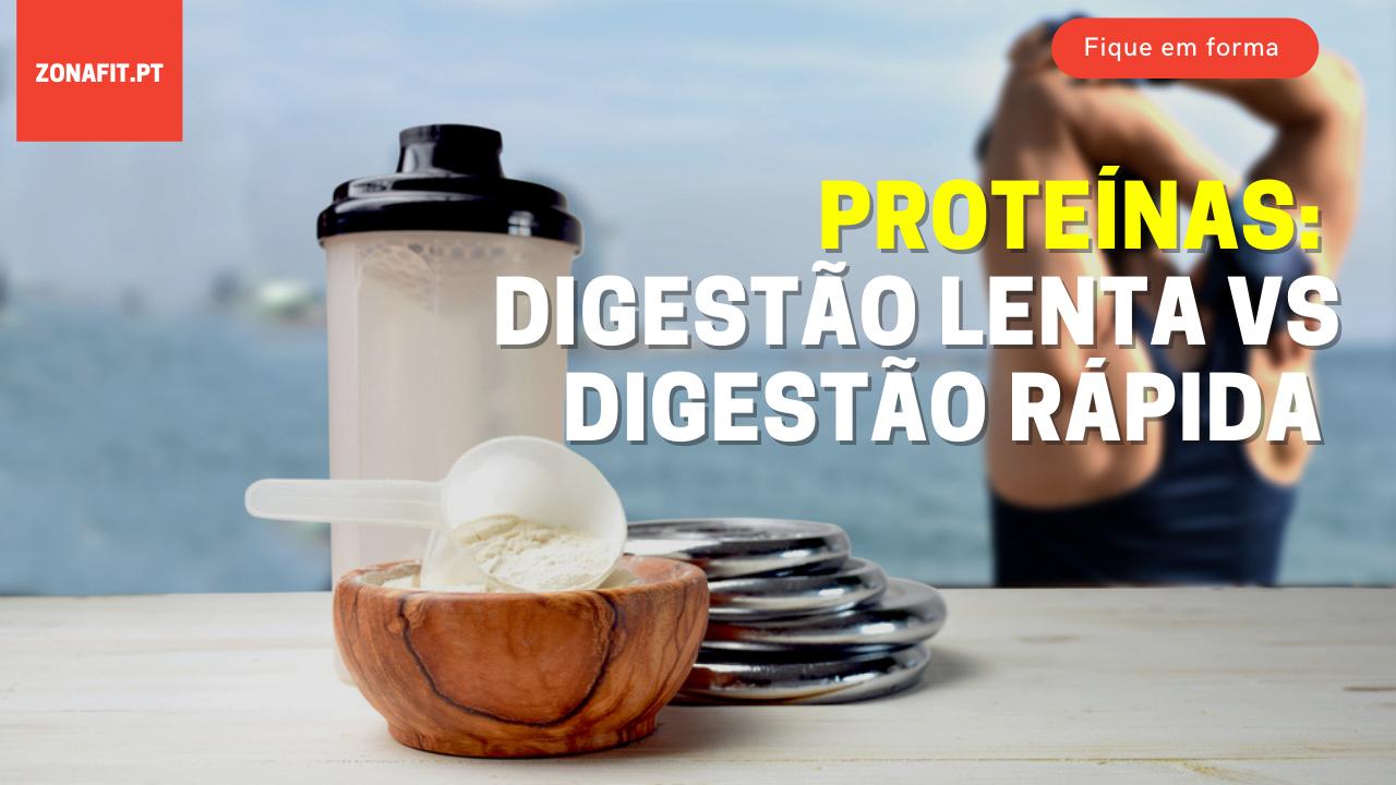 Proteínas de Digestão rápida e digestão lenta